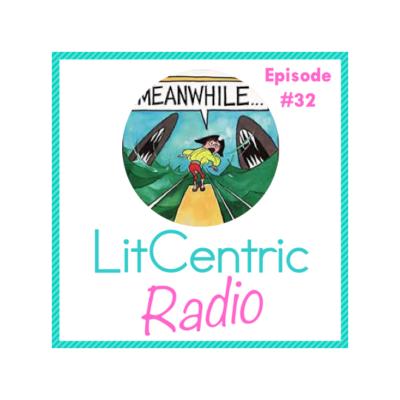 Episode 32 LitCentric Radio