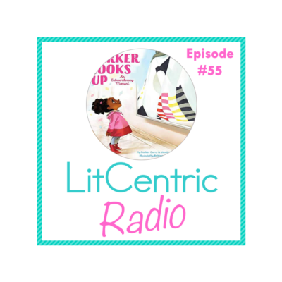 Episode 55 LitCentric Radio